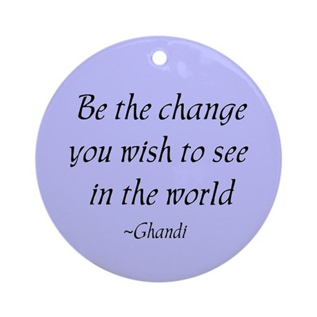 Be the change... Ornament (Round)