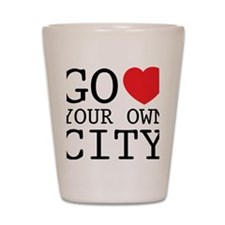 go love your own city Shot Glass