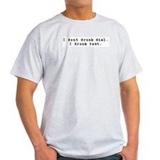 I don't drunk dial, I drunk t Ash Grey T-Shirt
