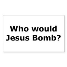 Who would Jesus bomb? Rectangle Decal