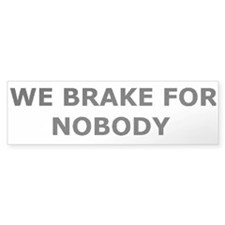 """We Brake For Nobody"" Bumper Bumper Sticker"