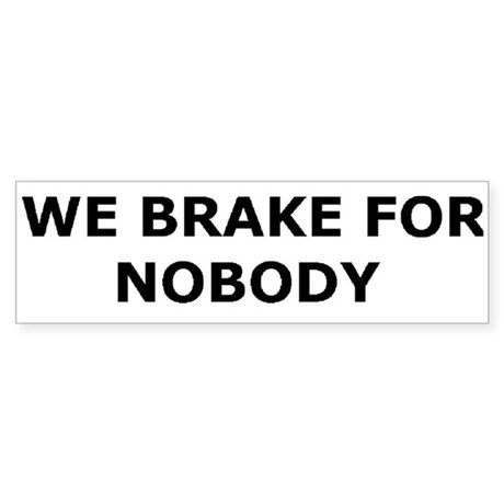 &amp;quot;We Brake For Nobody&amp;quot; Bumper Sticker