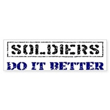 Soldiers Do It Better Bumper Bumper Sticker