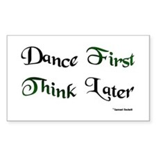 Dance First Think Later Stickers