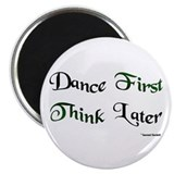 "Dance First Think Later 2.25"" Magnet (100 pack)"