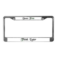 Dance First Think Later License Plate Frame