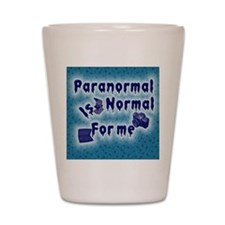 Paranormal is normal Shot Glass