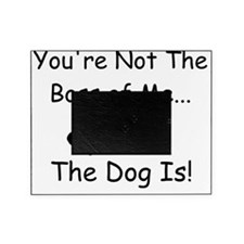 Youre Not The Boss the Dog Is Picture Frame