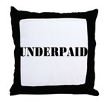 UNDERPAID Throw Pillow