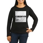 UNDERPAID Women's Long Sleeve Dark T-Shirt