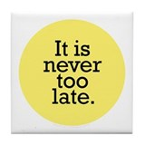 It's Never Too Late Yellow Tile Coaster