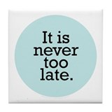 It's Never Too Late Turquoise Tile Coaster