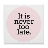 It's Never Too Late - Pink Tile Coaster