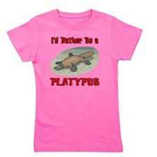 id rather be a platypus Girl's Tee