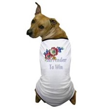 Surrender to win Dog T-Shirt