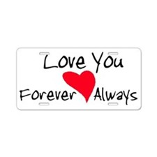Love You Forever and Always Aluminum License Plate