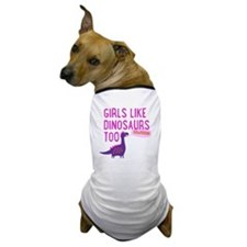 Girls Like Dinosaurs Too RAWRRHH Dog T-Shirt