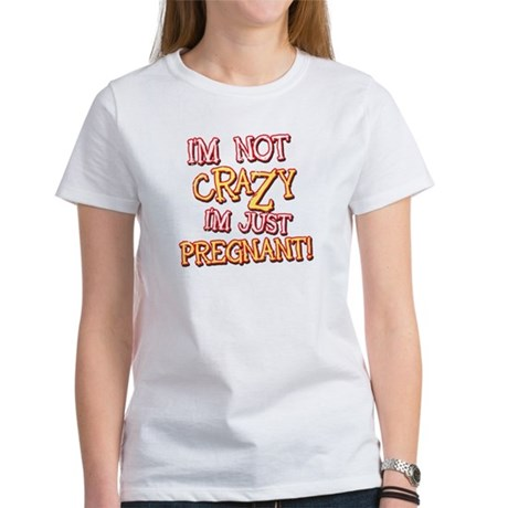 Not Crazy Just Pregnant Women's T-Shirt