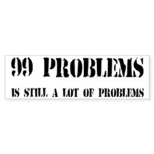 99 Problems Is A Lot Of Problems Car Sticker