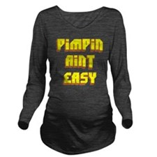 Pimpin Aint Easy Long Sleeve Maternity T-Shirt