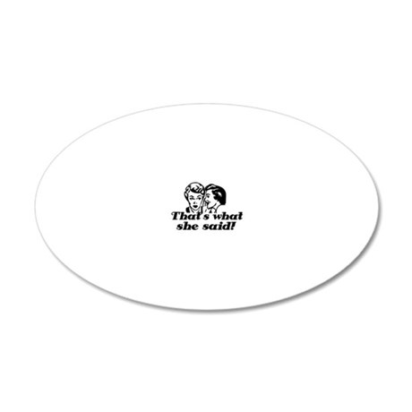 Thats what she said 20x12 Oval Wall Decal
