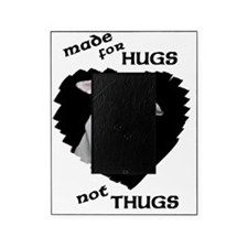 Made for Hugs Not Thugs Picture Frame
