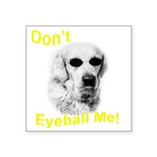"dont eyeball yellow Square Sticker 3"" x 3"""