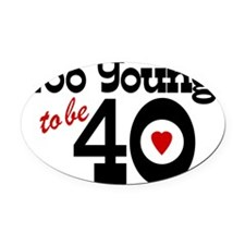 too-young-to-be-40 Oval Car Magnet
