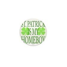 St. Patrick is my homeboy Mini Button