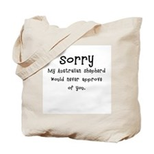 Sorry My Australian Shepherd  Tote Bag