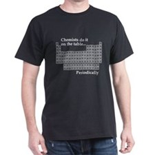 Chemists Do It On The Talbe...Periodically T-Shirt