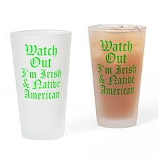 WATCH OUT Im Irish  Native American Drinking Glass