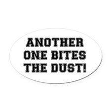 ANOTHER ONE BITES THE DUST Oval Car Magnet
