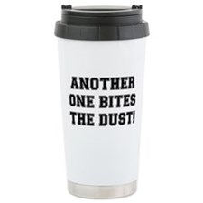 ANOTHER ONE BITES THE DUST Ceramic Travel Mug
