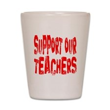 Support our teachers Shot Glass