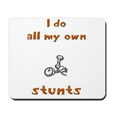 Cute I do all my own stunts Mousepad