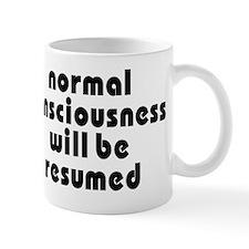Normal Consciousness Will Be Resumed Mug