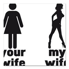 "YOUR WIFE VS MY WIFE Square Car Magnet 3"" x 3"""