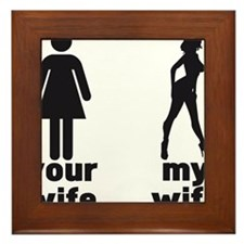 YOUR WIFE VS MY WIFE Framed Tile
