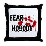 Fear Nobody Throw Pillow