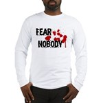 Fear Nobody Long Sleeve T-Shirt