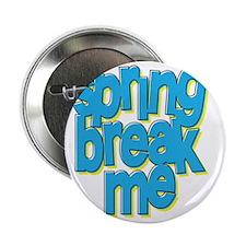"springbreakme 2.25"" Button"