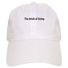 The bitch of living Baseball Cap