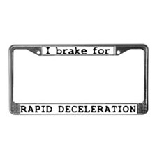 I Brake for Rapid Deceleration License Plate Frame