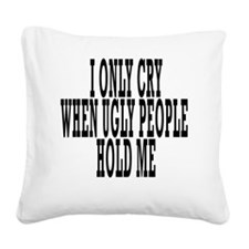 I ONLY CRY Square Canvas Pillow