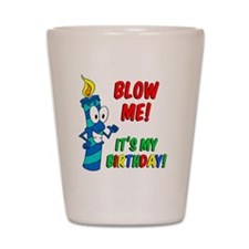 Blow Me Its My Birthday Shot Glass