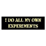 I DO ALL MY OWN EXPERIMENTS Bumper Bumper Sticker