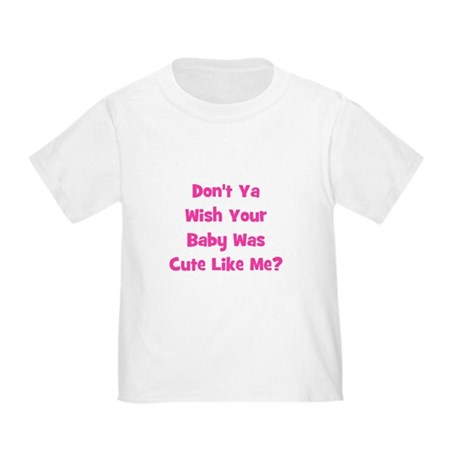 Baby Cute Like Me? Pink Toddler T-Shirt