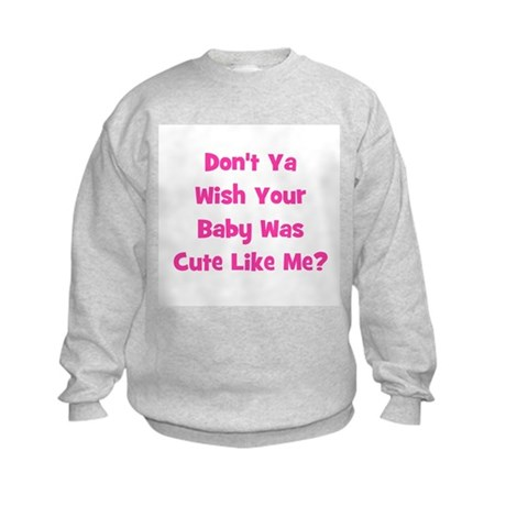 Baby Cute Like Me?  Pink Kids Sweatshirt