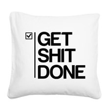 Get Shit Done Square Canvas Pillow